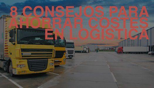 8 Consejos para ahorrar costes en logísticag