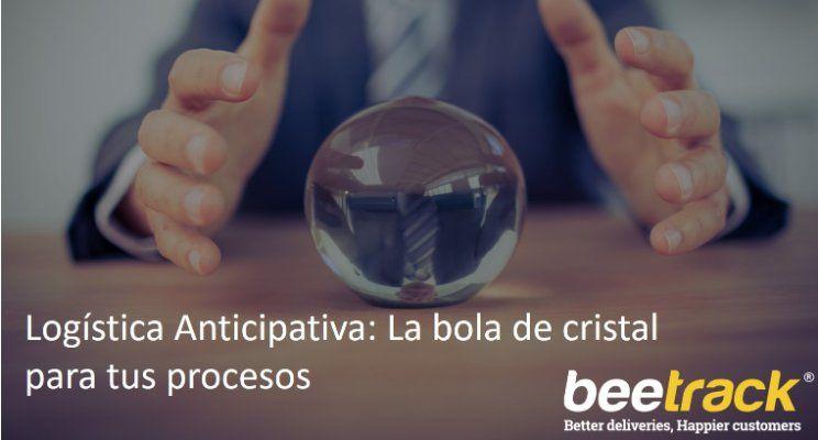 Logística Anticipativa: La bola de cristal para tus procesos